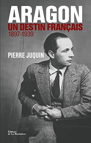 Aragon, un destin français, 1897-1939: Juquin, Pierre