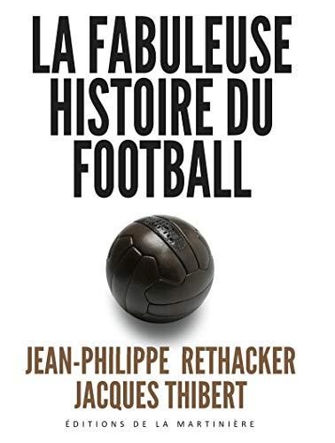 la fabuleuse histoire du football: Jacques Thibert, Jean-Philippe Rethacker