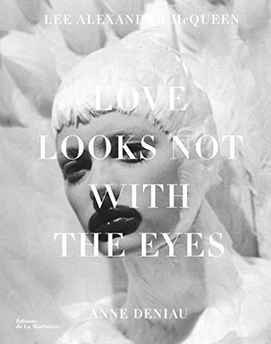 Love Looks not with the Eyes : 13 ans avec Lee Alexander McQueen: Anne DeniauAnne Deniau