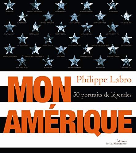 Mon Amérique : 50 portraits de légendes: Philippe Labro