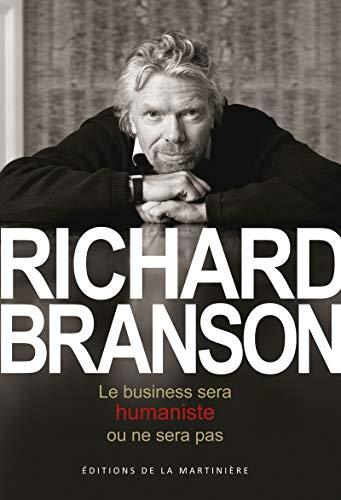 Business sera humaniste ou ne sera pas: Branson, Richard
