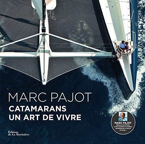 Catamarans, un art de vivre: Pajot, Marc