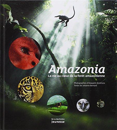 AMAZONIA LA VIE AU COEUR DE LA FORET AMA: BERNARD JOHANNE
