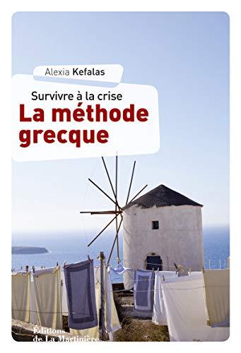 Survivre à la crise: la méthode grecque: Kefalas, Alexia