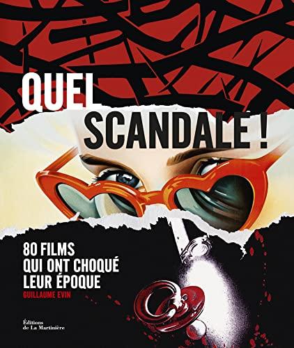 9782732459882: Quel scandale ! : 80 films qui ont choqué leur époque