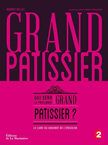 9782732460703: Grand pâtissier : Qui sera le prochain grand patissier ?