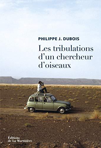 Tribulations d'un chercheur d'oiseaux: Dubois, Philippe Jacques
