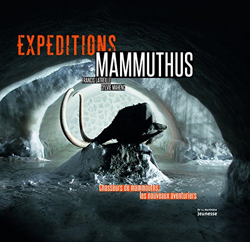 EXPEDITIONS MAMMUTHUS: LATREILLE MAHENC
