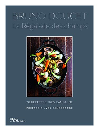 La régalade des champs : 70 recettes très campagne: Bruno Doucet