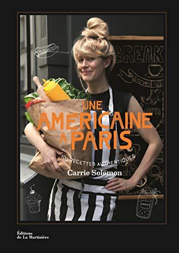 Une Americaine a Paris. 100 Recettes Authentiques: Carrie Solomon