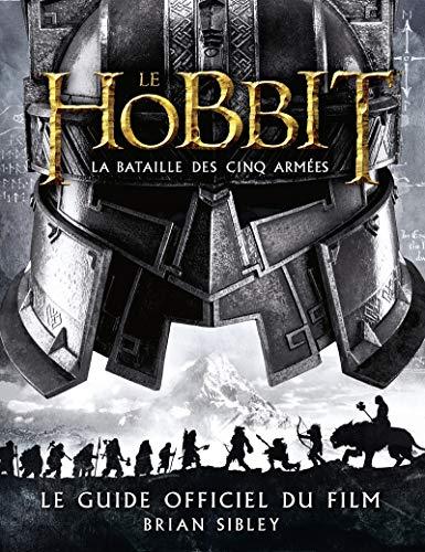 Le Hobbit - La Bataille des cinq armées. Le Guide officiel du film: Brian Sibley