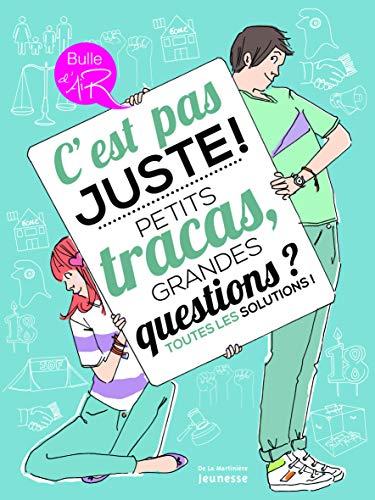9782732463483: C'est pas juste ! : Petits tracas, grandes questions ? Toutes les solutions !