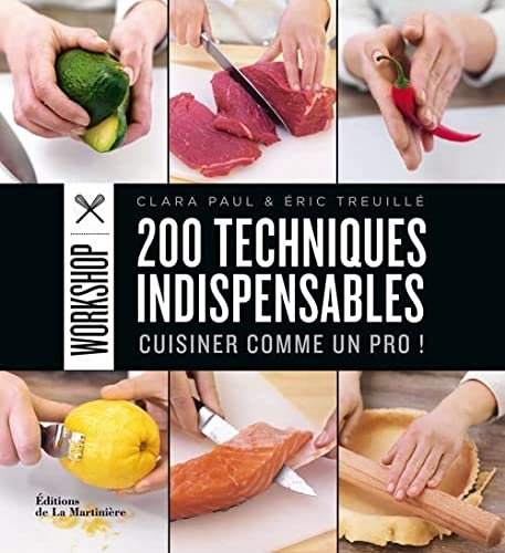 200 techniques indispensables : Cuisiner comme un pro !: Clara Paul; Eric Treuille