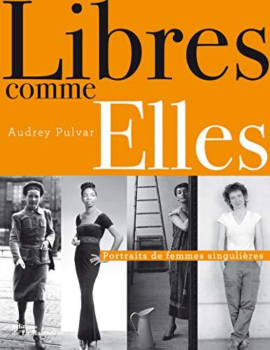 9782732464015: Libres comme Elles : Portraits de femmes singulières