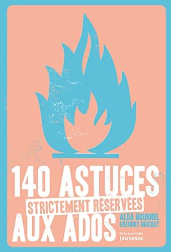 140 astuces strictement réservées aux ados: Bournel, Alda