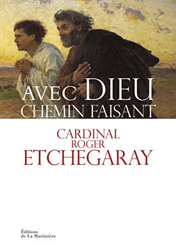 Avec Dieu chemin faisant: Etchegaray, Roger (cardinal)