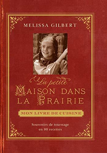 Petite maison dans la prairie (La): mon livre de cuisine: Gilbert, Melissa