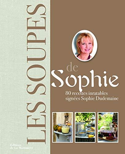 9782732466309: Soupes de Sophie. 80 Recettes Inratables Signees Sophie Dudemaine