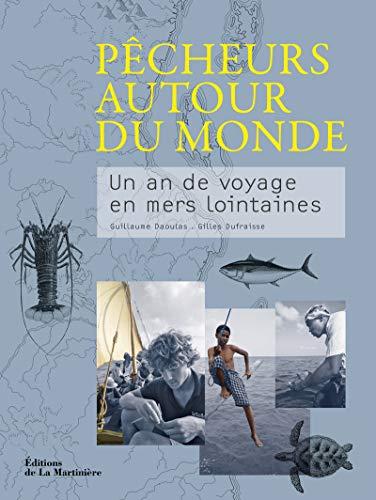 Pêcheurs autour du monde : Un an de voyage en mers lointaines: Gilles Dufraisse