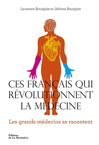 Ces Français qui révolutionnent la médecine: Bourgine, J�r�me