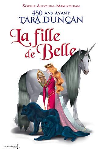 9782732470610: La Fille de Belle. 450 ans avant Tara Duncan