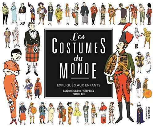 Costumes du monde expliqués aux enfants [nouvelle édition]: Couprie-Verspieren, ...