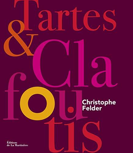Tartes & clafoutis: Felder, Christophe