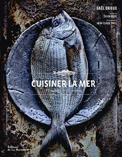 9782732477077: Cuisiner la mer : 70 espèces, 90 recettes