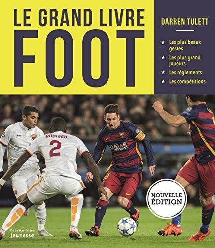 Grand livre du foot (Le) [nouvelle édition]: Tulett, Darren