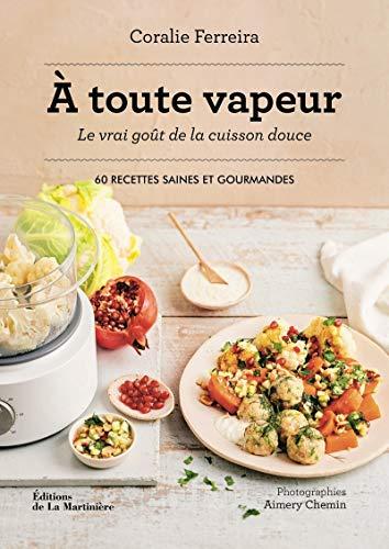 9782732492476: A toute vapeur - Le vrai goût de la cuisson douce - 60 recettes saines et gourmandes