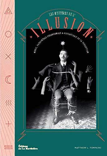 9782732494760: Les Mystères de l'illusion - Magie, phénomènes paranormaux et psychologie de la perception