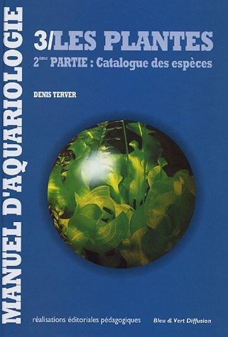 9782732600208: Manuel d'aquariologie : Tome 3 : Les plantes, 2e partie : Catalogue des espèces