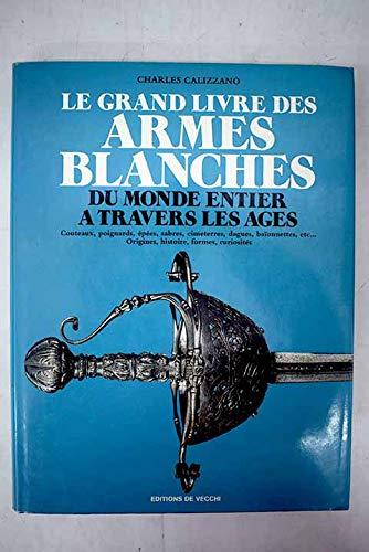 9782732802541: Le grand livre des armes blanches du monde entier à travers les âges