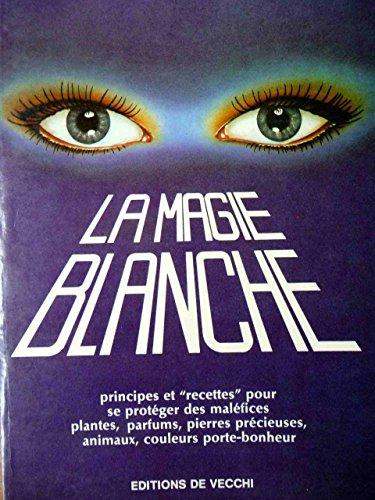 9782732806587: La magie blanche - principes et recettes