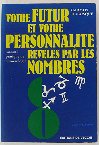 9782732806969: Votre futur et votre personnalité révélés par les nombres : Manuel pratique de numérologie