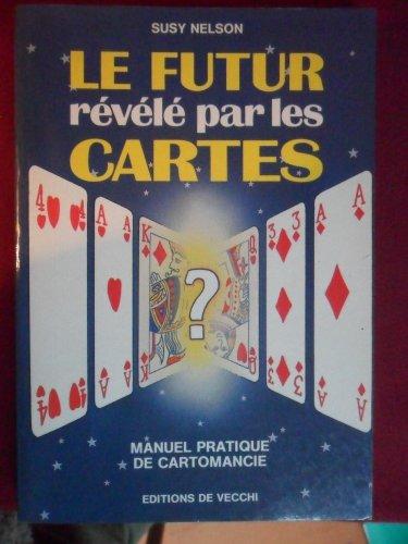 9782732806976: Le futur révélé par les cartes : Manuel pratique de cartomancie