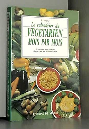 9782732811017: Le calendrier du végétarien mois par mois : 99 recettes pour manger chaque jour de délicieux plats