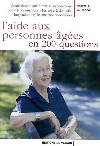 L'aide aux personnes âgées en 200 questions: Mireille Estienne