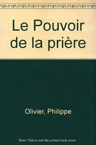 Le Pouvoir De La Pri?re: philippe Olivier