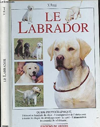 Le Labrador : Guide Photographique - L''education Familiale Du Chiot - L'enseigh De ...