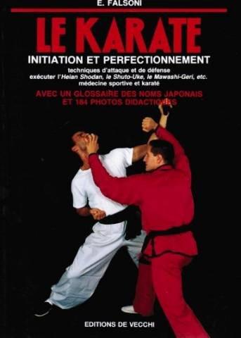 Le Karaté. Initiation et perfectionnement. Techniques d'attaque: FALSONI E.