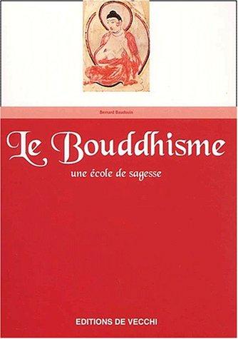 Le Bouddhisme, une école de sagesse: BAUDOUIN (Bernard)