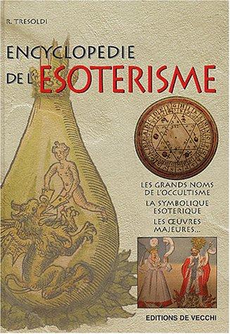9782732833903: Encyclopédie de l'ésotérisme : Les Grands Noms de l'occultisme, la symbolique ésotérique, les oeuvres majeures...