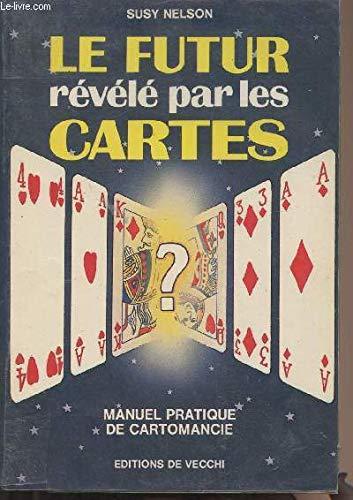 9782732841281: Le Futur révélé par les cartes : Manuel pratique de cartomancie