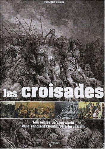 9782732888811: Les croisades : Les ordres de chevalerie et le sanglant chemin vers J�rusalem