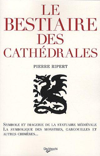 9782732894782: Le bestiaire des cathédrales : imagerie de la statuaire médiévale, symbolique des monstres, gargouilles et autres chimères