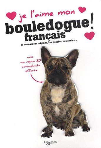 9782732894928: Je l'aime mon Bouledogue français ! : Tout ce que je dois savoir pour le rendre heureux
