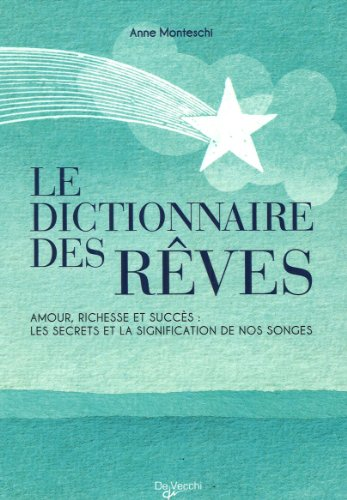 9782732896298: Le Dictionnaire des Rêves : Amour, richesse et succès : les secrets et la signification de nos songes