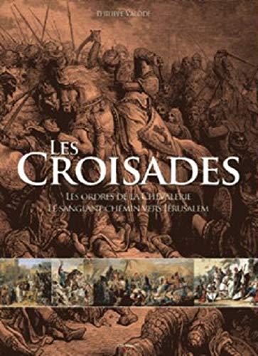 9782732897561: Les croisades : Les ordres de la chevalerie et le sanglant chemin vers Jérusalem