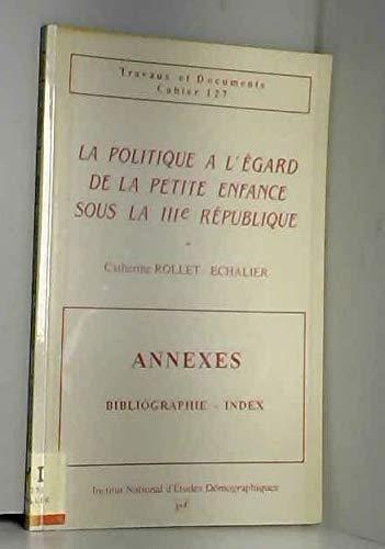 La Politique a l'egard de la Petite Enfance sous la IIIe Republique. Travaux et Documents ...